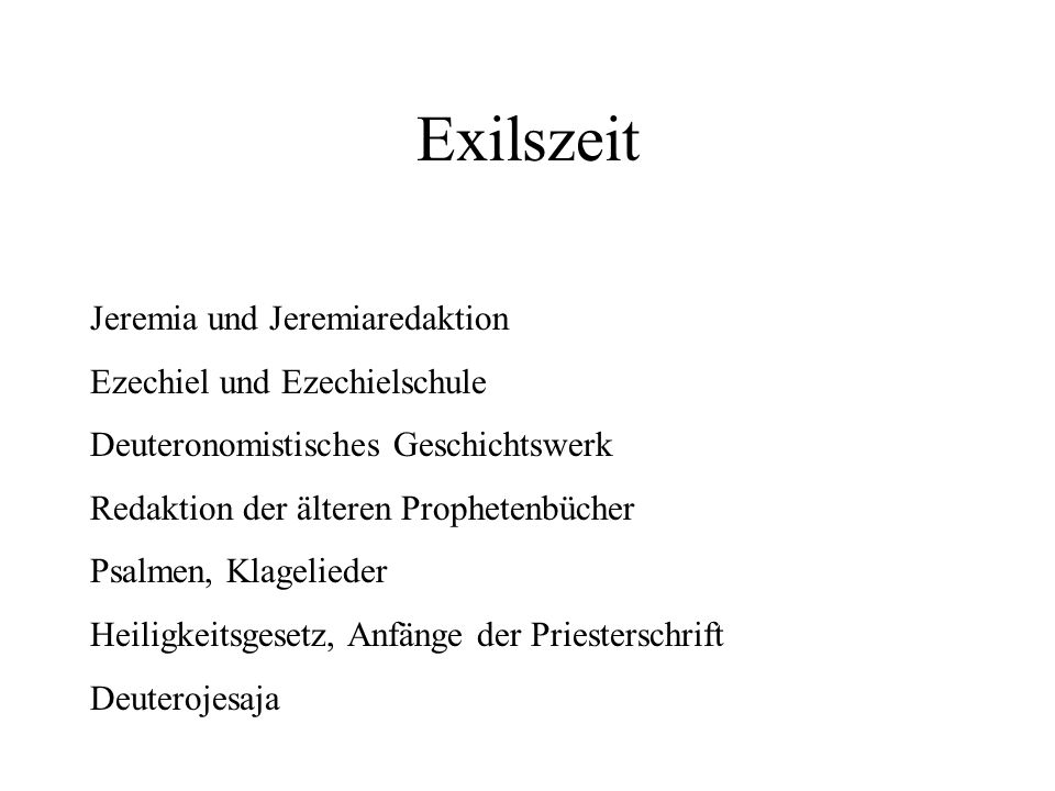 Exilszeit Jeremia und Jeremiaredaktion Ezechiel und Ezechielschule
