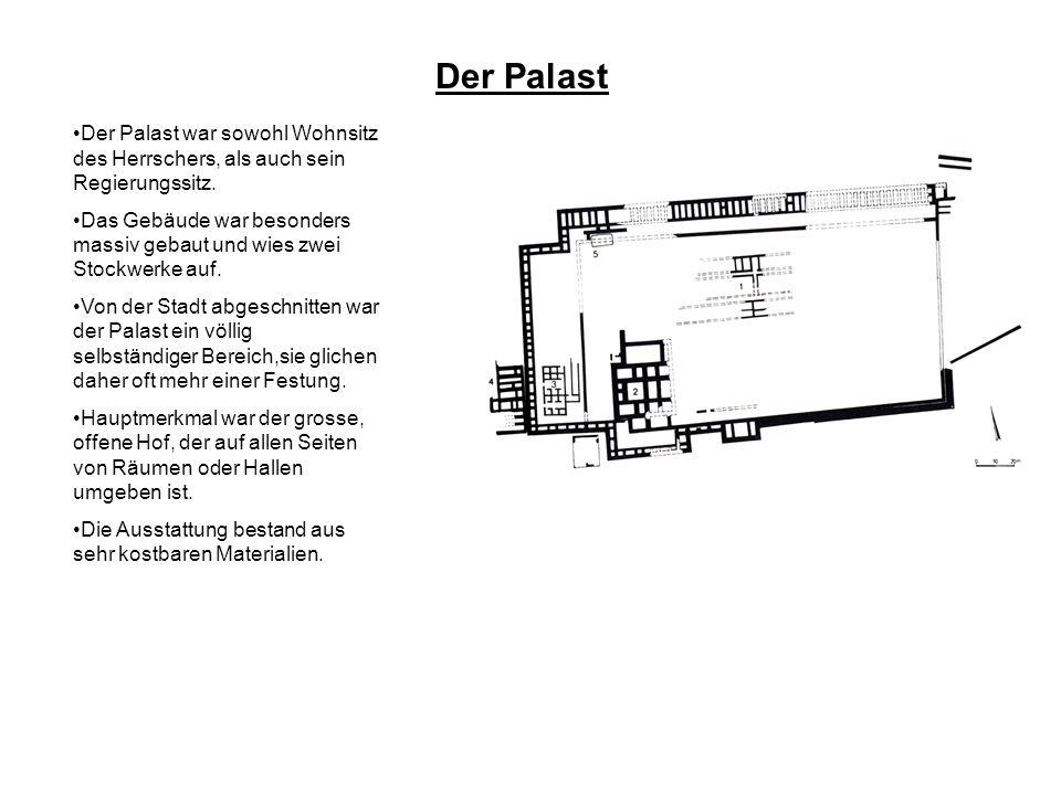 Der PalastDer Palast war sowohl Wohnsitz des Herrschers, als auch sein Regierungssitz.