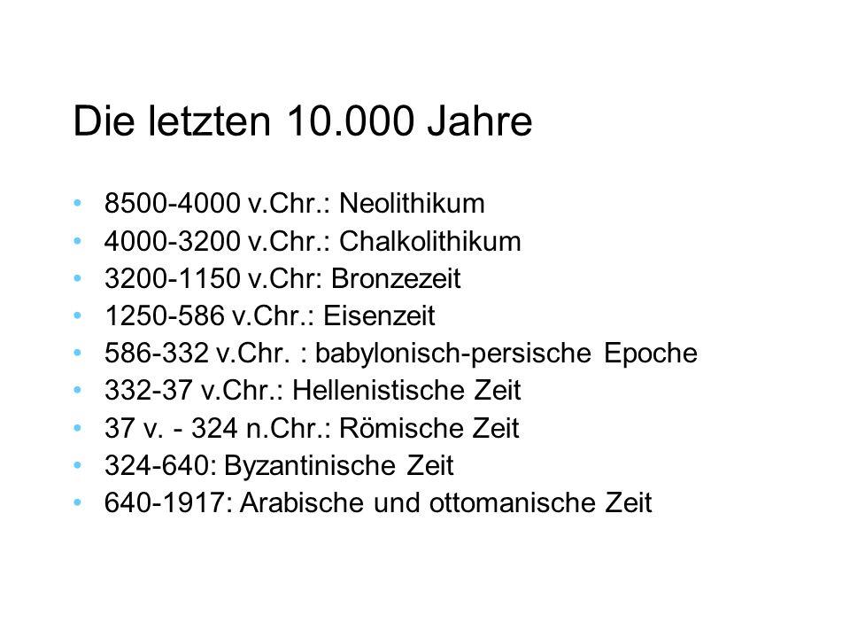 Die letzten 10.000 Jahre 8500-4000 v.Chr.: Neolithikum