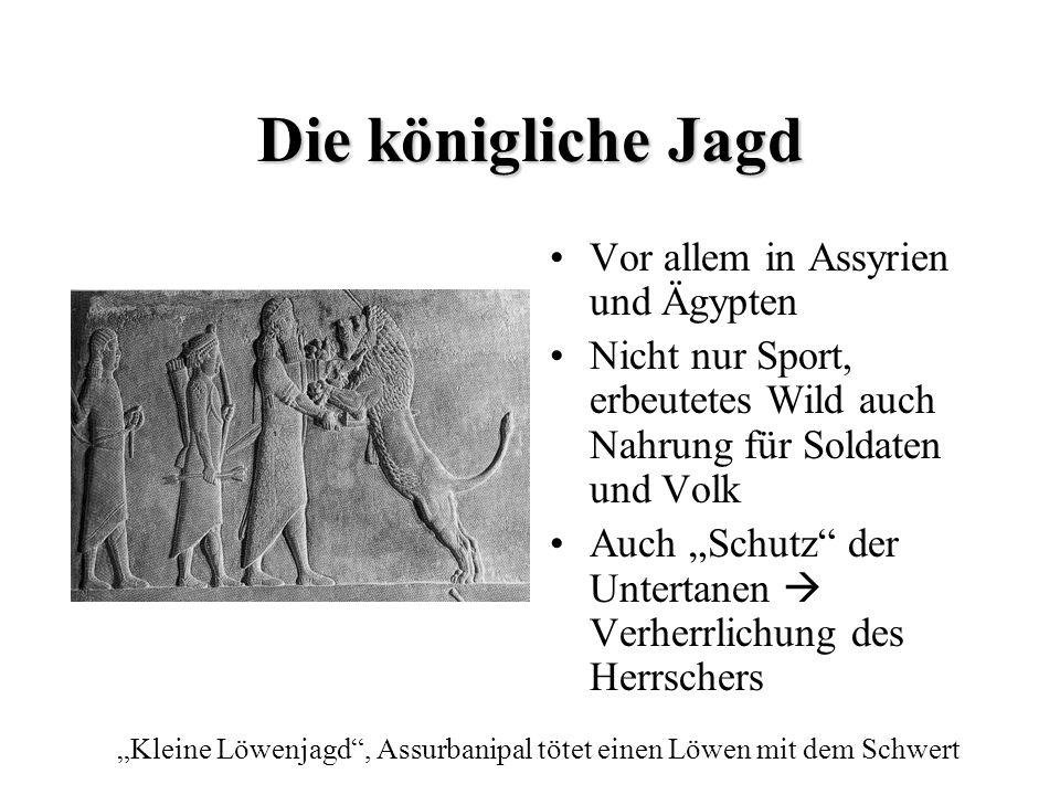 Die königliche Jagd Vor allem in Assyrien und Ägypten