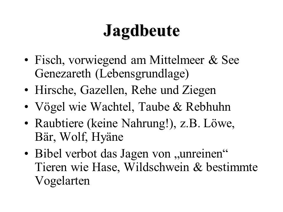 Jagdbeute Fisch, vorwiegend am Mittelmeer & See Genezareth (Lebensgrundlage) Hirsche, Gazellen, Rehe und Ziegen.