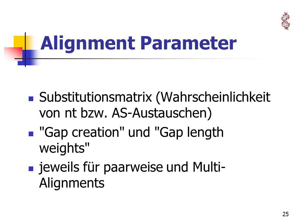 Alignment Parameter Substitutionsmatrix (Wahrscheinlichkeit von nt bzw. AS-Austauschen) Gap creation und Gap length weights