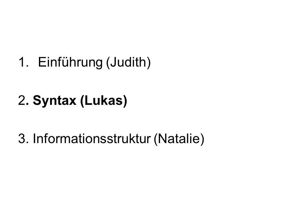 Einführung (Judith) 2. Syntax (Lukas) 3. Informationsstruktur (Natalie)