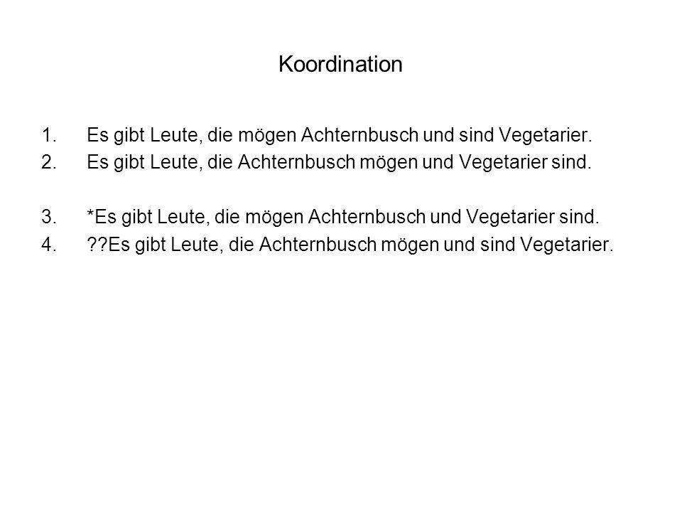 Koordination Es gibt Leute, die mögen Achternbusch und sind Vegetarier. Es gibt Leute, die Achternbusch mögen und Vegetarier sind.