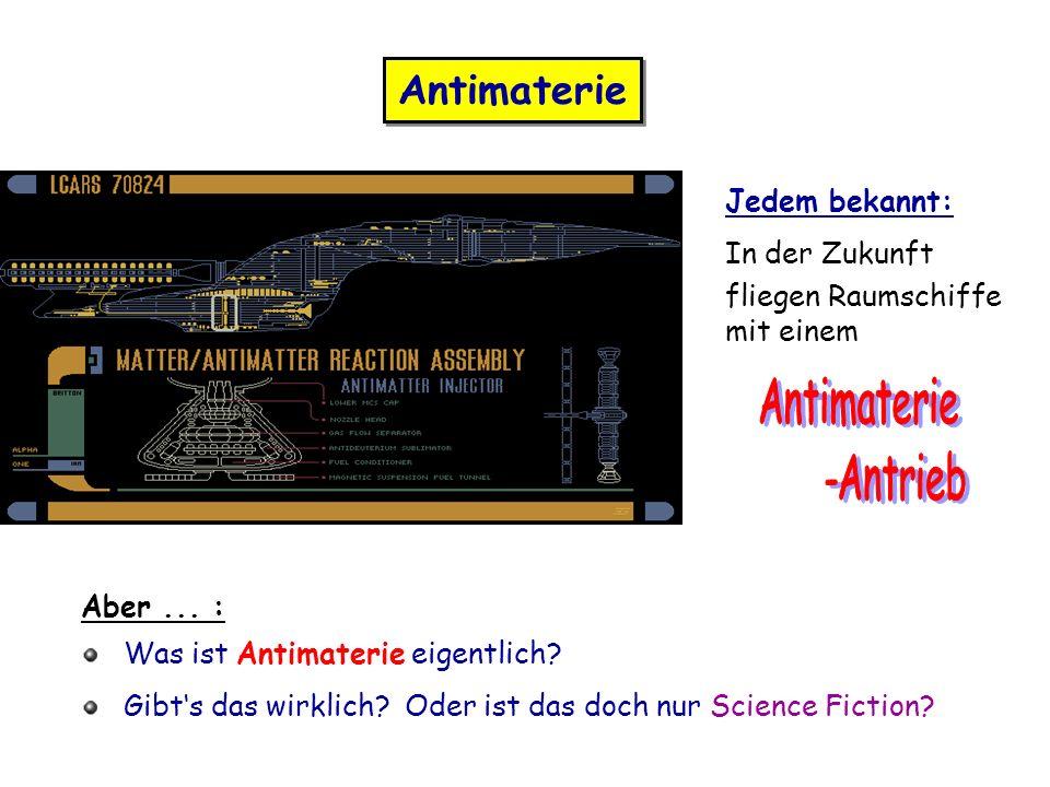 Antimaterie Antimaterie -Antrieb Jedem bekannt: In der Zukunft