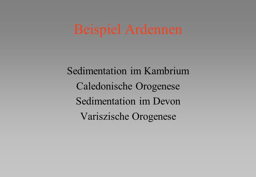Beispiel Ardennen Sedimentation im Kambrium Caledonische Orogenese