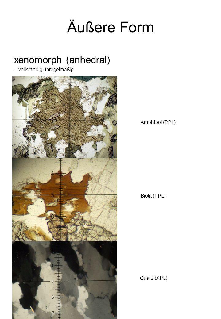 Äußere Form xenomorph (anhedral) = vollständig unregelmäßig