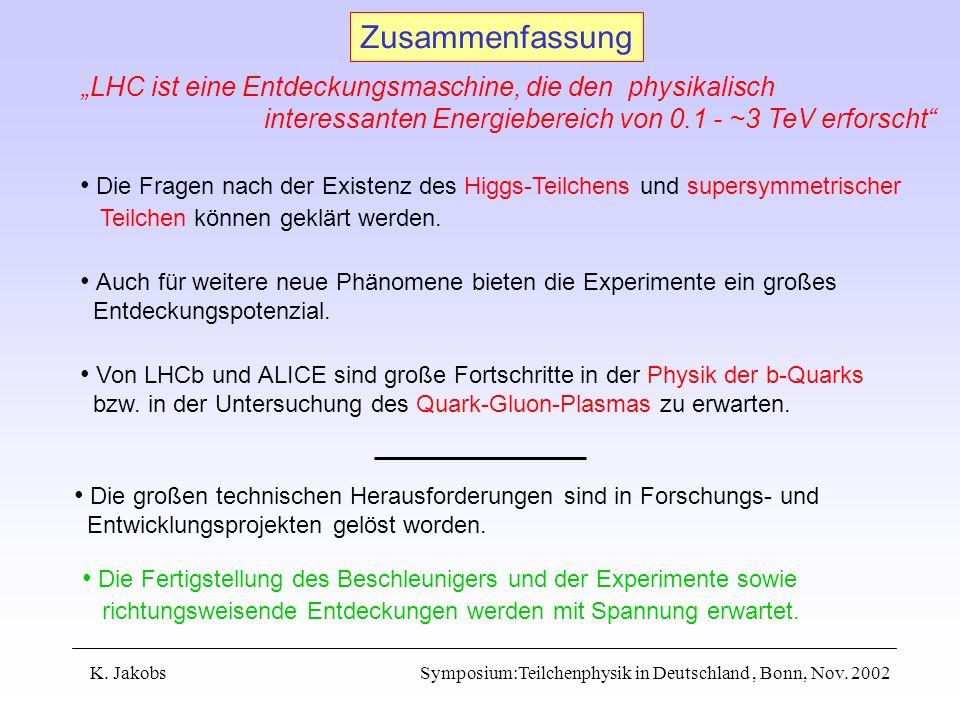 """Zusammenfassung""""LHC ist eine Entdeckungsmaschine, die den physikalisch. interessanten Energiebereich von 0.1 - ~3 TeV erforscht"""