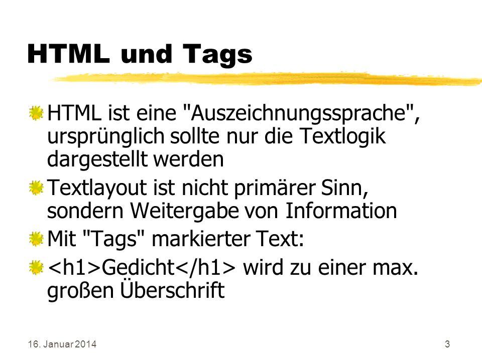HTML und Tags HTML ist eine Auszeichnungssprache , ursprünglich sollte nur die Textlogik dargestellt werden.