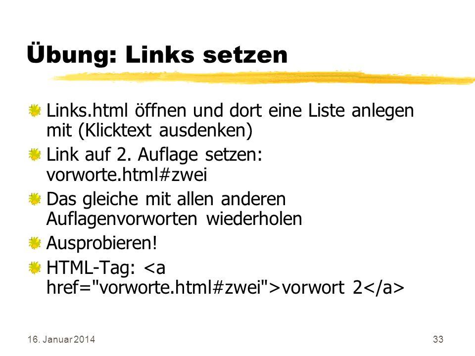 Übung: Links setzen Links.html öffnen und dort eine Liste anlegen mit (Klicktext ausdenken) Link auf 2. Auflage setzen: vorworte.html#zwei.