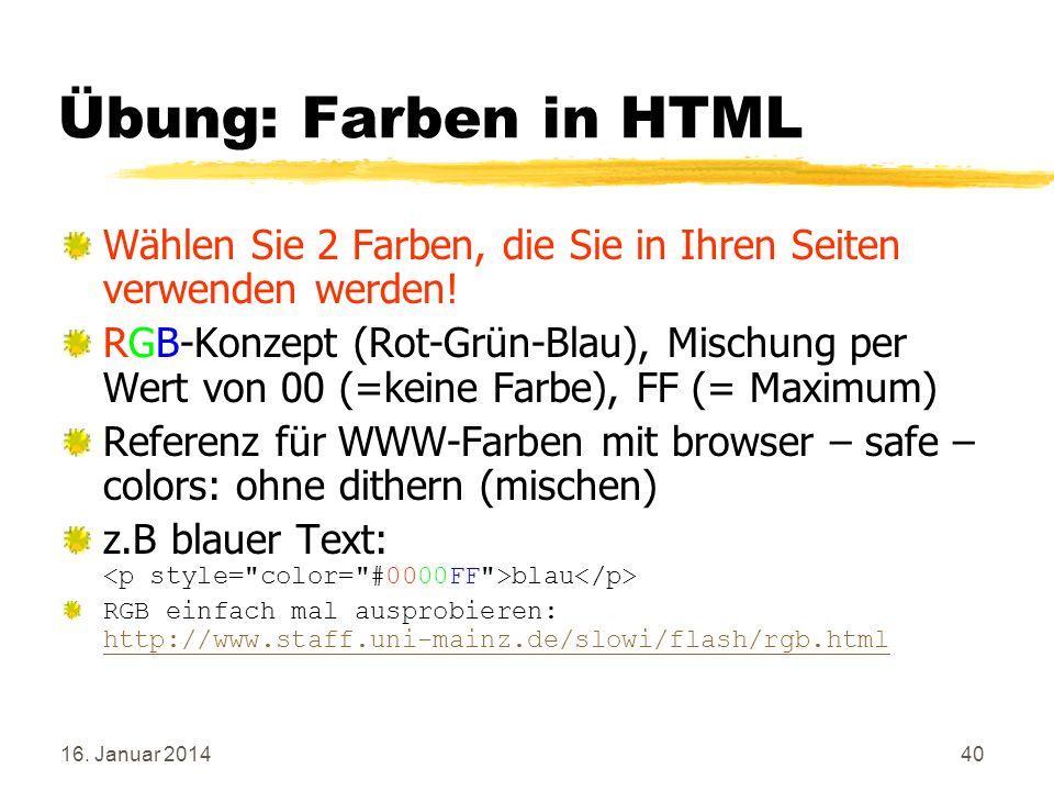 Übung: Farben in HTML Wählen Sie 2 Farben, die Sie in Ihren Seiten verwenden werden!