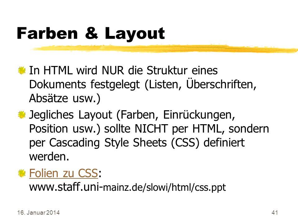 Farben & Layout In HTML wird NUR die Struktur eines Dokuments festgelegt (Listen, Überschriften, Absätze usw.)