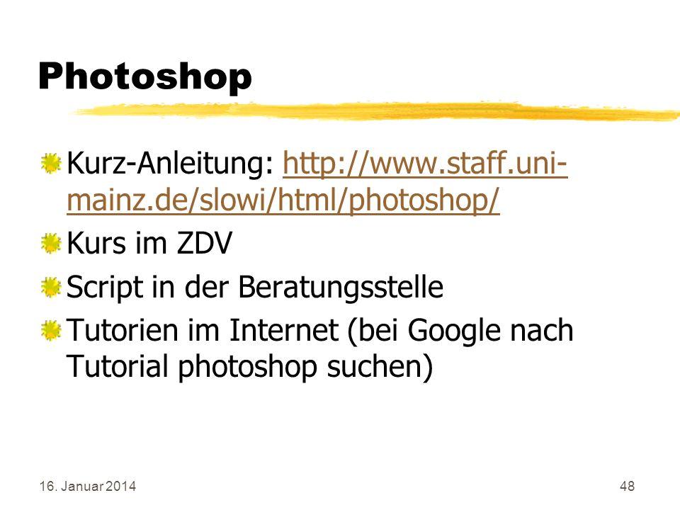 Photoshop Kurz-Anleitung: http://www.staff.uni-mainz.de/slowi/html/photoshop/ Kurs im ZDV. Script in der Beratungsstelle.