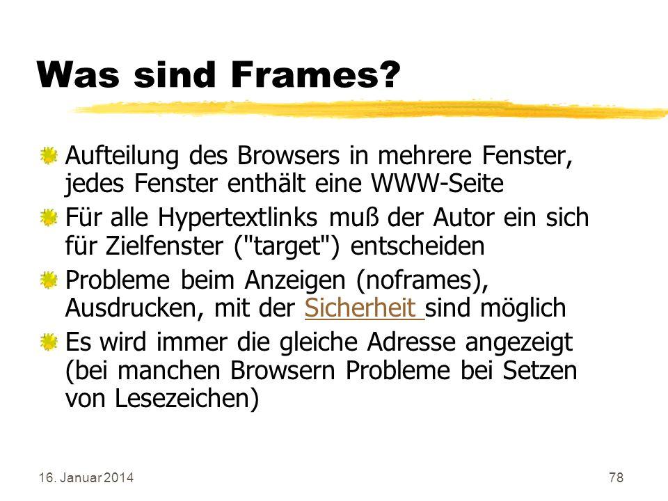 Was sind Frames Aufteilung des Browsers in mehrere Fenster, jedes Fenster enthält eine WWW-Seite.