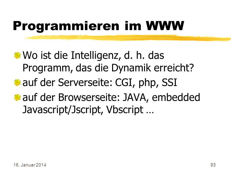 Programmieren im WWW Wo ist die Intelligenz, d. h. das Programm, das die Dynamik erreicht auf der Serverseite: CGI, php, SSI.