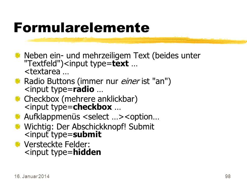 Formularelemente Neben ein- und mehrzeiligem Text (beides unter Textfeld )<input type=text … <textarea …