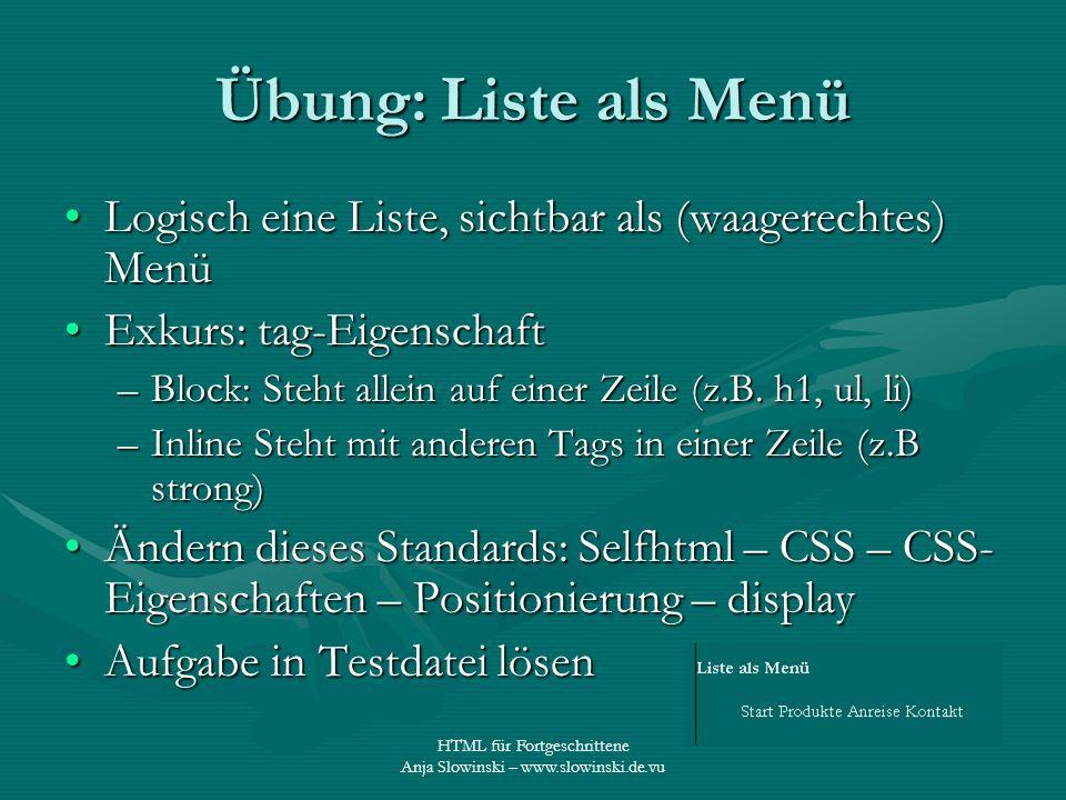 Übung: Liste als Menü Logisch eine Liste, sichtbar als (waagerechtes) Menü. Exkurs: tag-Eigenschaft.