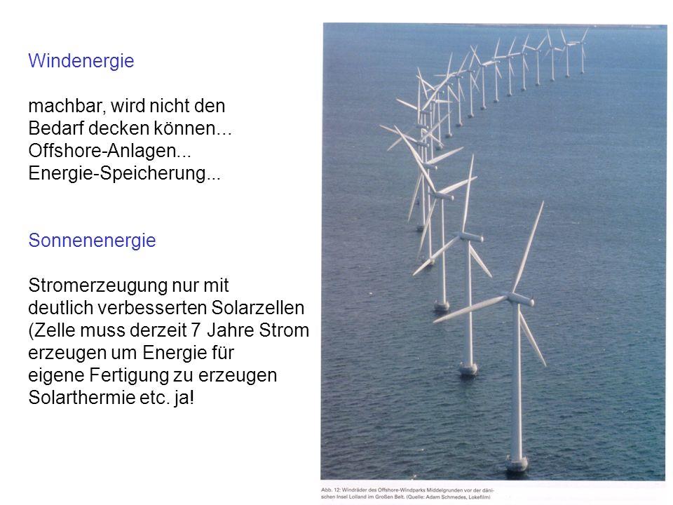 Windenergie machbar, wird nicht den Bedarf decken können... Offshore-Anlagen... Energie-Speicherung...