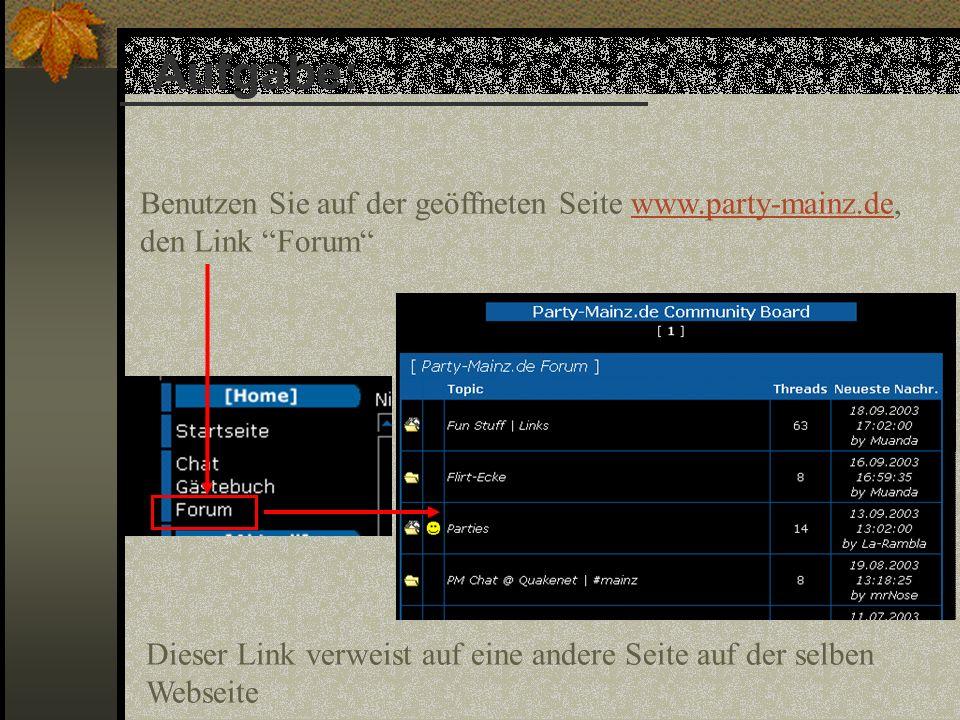 Aufgabe: Benutzen Sie auf der geöffneten Seite www.party-mainz.de, den Link Forum