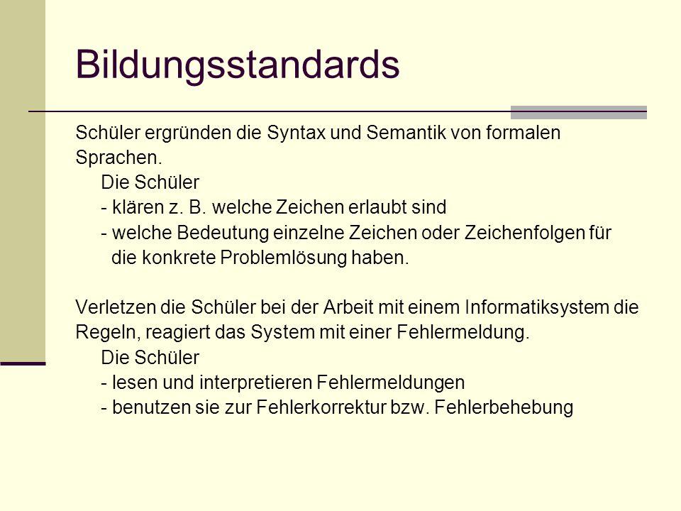 Bildungsstandards Schüler ergründen die Syntax und Semantik von formalen. Sprachen. Die Schüler. - klären z. B. welche Zeichen erlaubt sind.