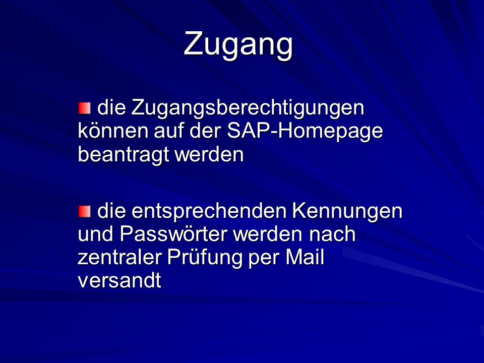 Zugang die Zugangsberechtigungen können auf der SAP-Homepage beantragt werden.
