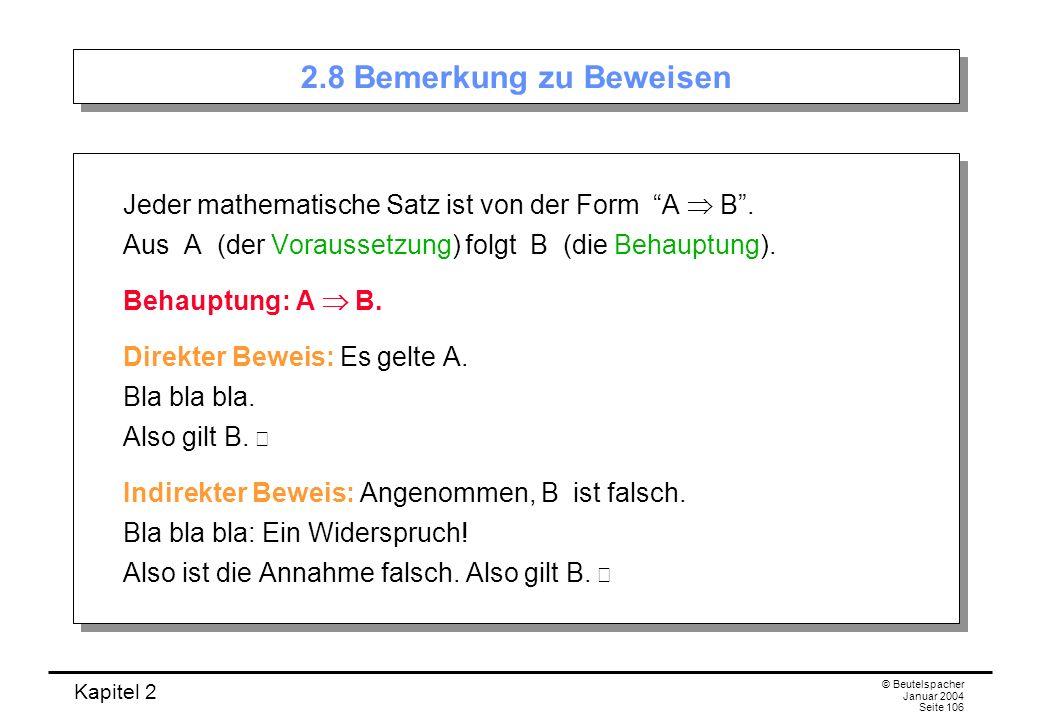 2.8 Bemerkung zu BeweisenJeder mathematische Satz ist von der Form A  B . Aus A (der Voraussetzung) folgt B (die Behauptung).