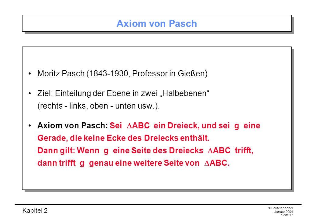 Axiom von Pasch Moritz Pasch (1843-1930, Professor in Gießen)