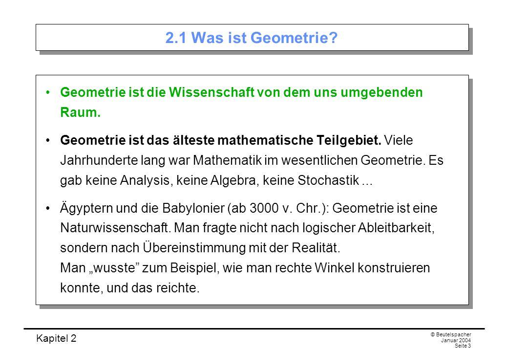 2.1 Was ist Geometrie Geometrie ist die Wissenschaft von dem uns umgebenden Raum.