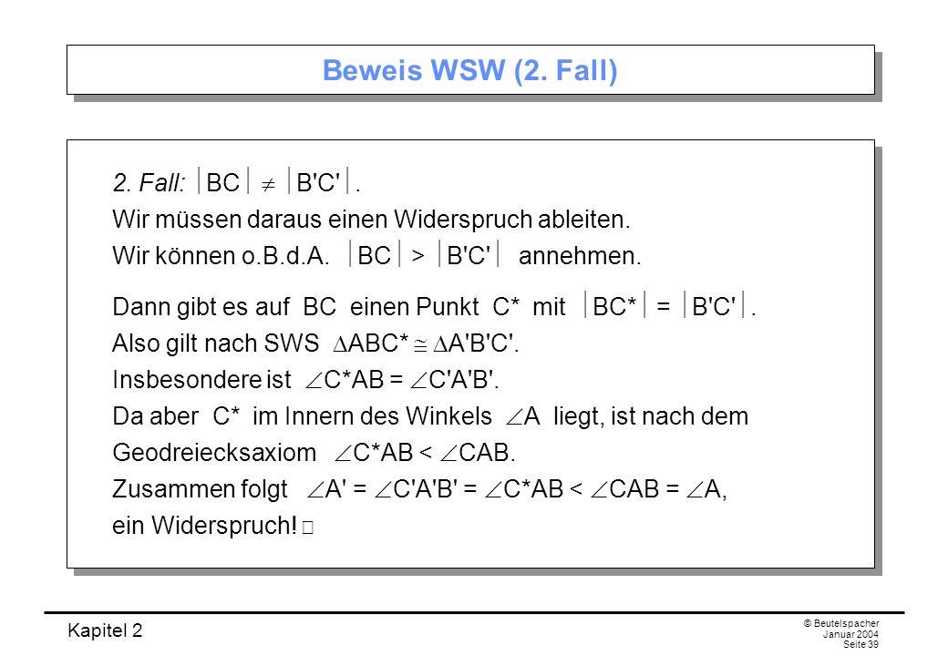Beweis WSW (2. Fall) 2. Fall: BC  B C . Wir müssen daraus einen Widerspruch ableiten. Wir können o.B.d.A. BC > B C  annehmen.