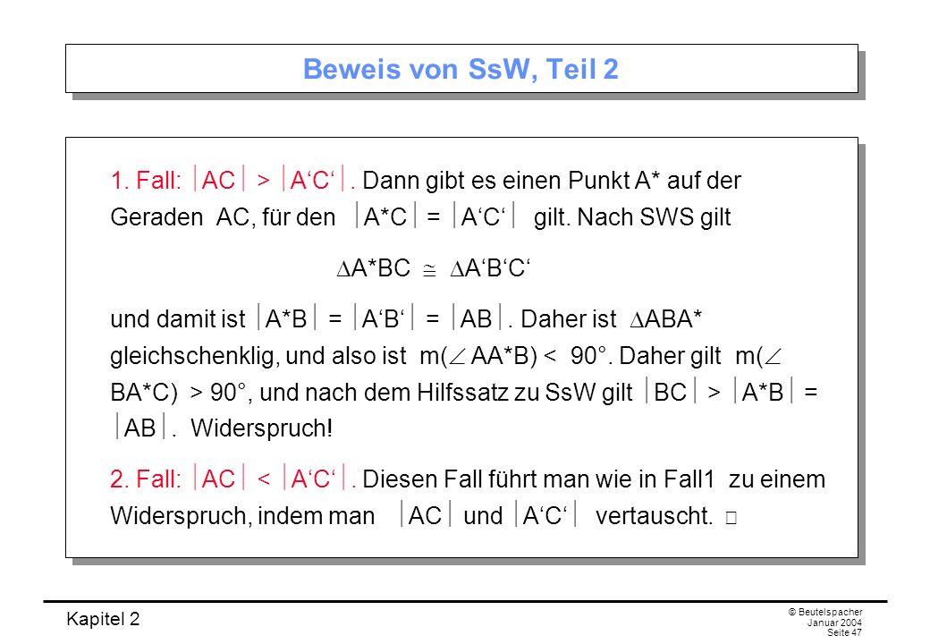 Beweis von SsW, Teil 2 Fall: AC > A'C'. Dann gibt es einen Punkt A* auf der Geraden AC, für den A*C = A'C' gilt. Nach SWS gilt.