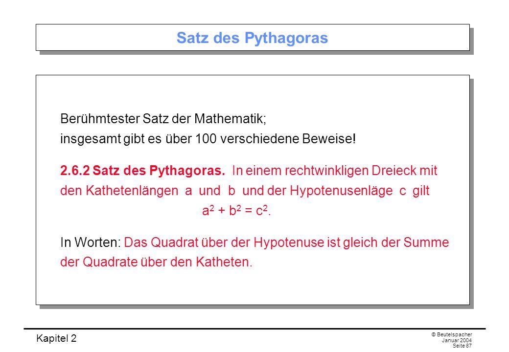 Satz des Pythagoras Berühmtester Satz der Mathematik; insgesamt gibt es über 100 verschiedene Beweise!
