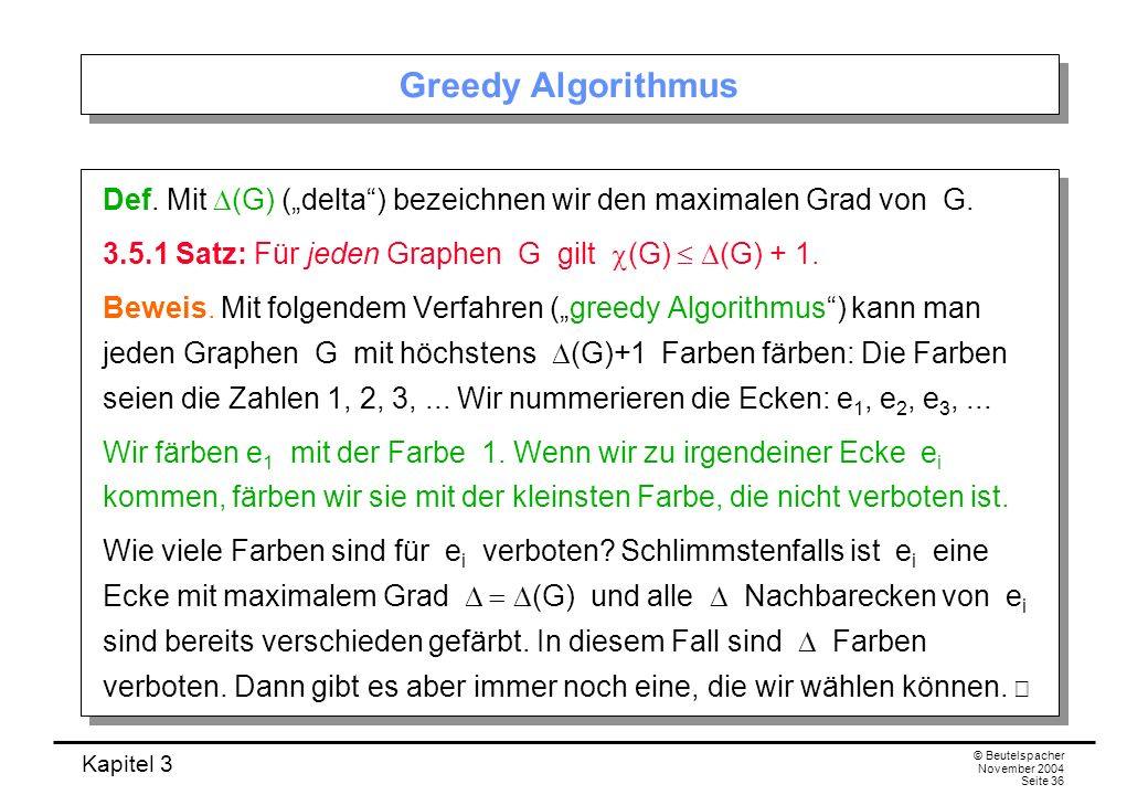 """Greedy Algorithmus Def. Mit D(G) (""""delta ) bezeichnen wir den maximalen Grad von G. 3.5.1 Satz: Für jeden Graphen G gilt c(G)  D(G) + 1."""