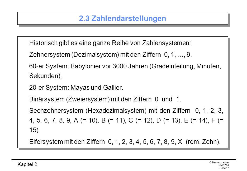 2.3 Zahlendarstellungen Historisch gibt es eine ganze Reihe von Zahlensystemen: Zehnersystem (Dezimalsystem) mit den Ziffern 0, 1, ..., 9.
