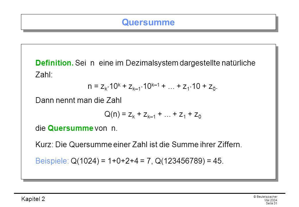 QuersummeDefinition. Sei n eine im Dezimalsystem dargestellte natürliche Zahl: n = zk10k + zk–110k–1 + ... + z110 + z0.