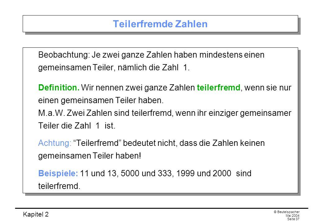 Teilerfremde ZahlenBeobachtung: Je zwei ganze Zahlen haben mindestens einen gemeinsamen Teiler, nämlich die Zahl 1.