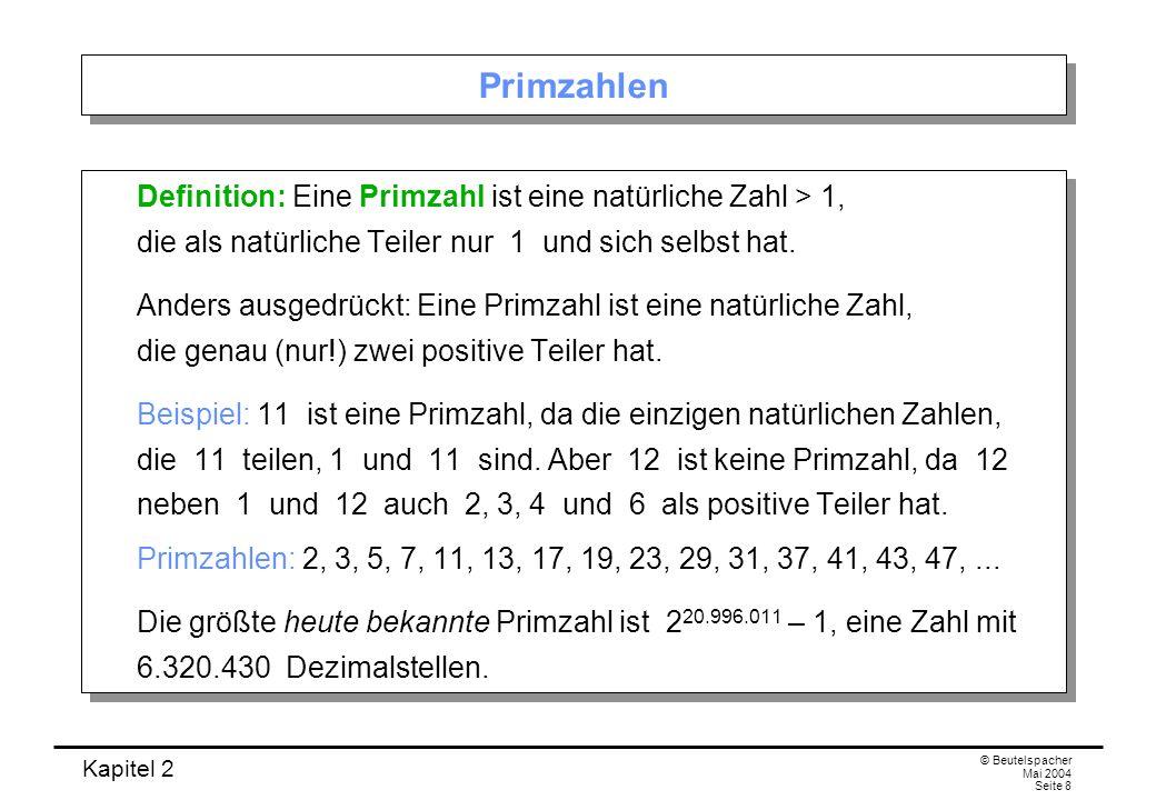 PrimzahlenDefinition: Eine Primzahl ist eine natürliche Zahl > 1, die als natürliche Teiler nur 1 und sich selbst hat.