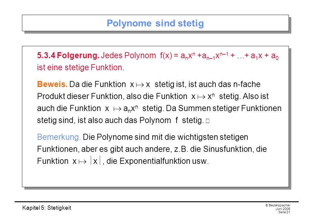 Polynome sind stetig 5.3.4 Folgerung. Jedes Polynom f(x) = anxn +an–1xn–1 + ...+ a1x + a0 ist eine stetige Funktion.