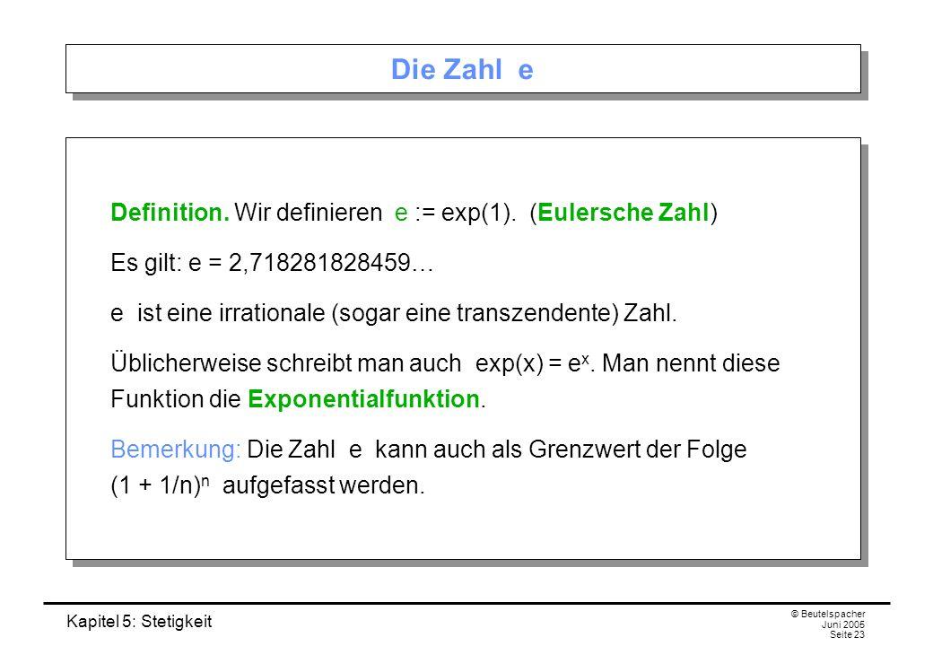 Die Zahl e Definition. Wir definieren e := exp(1). (Eulersche Zahl)