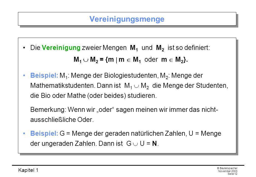 Vereinigungsmenge Die Vereinigung zweier Mengen M1 und M2 ist so definiert: M1  M2 = {m  m  M1 oder m  M2}.