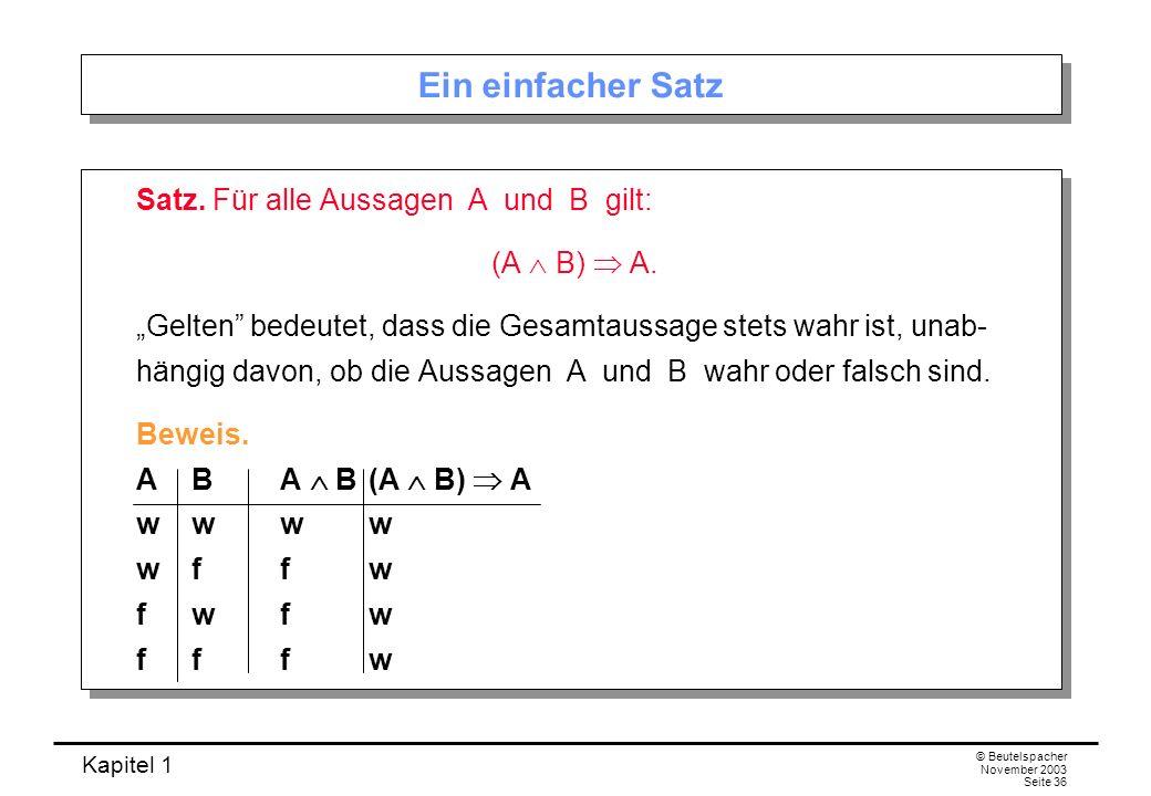 Ein einfacher Satz Satz. Für alle Aussagen A und B gilt: (A  B)  A.