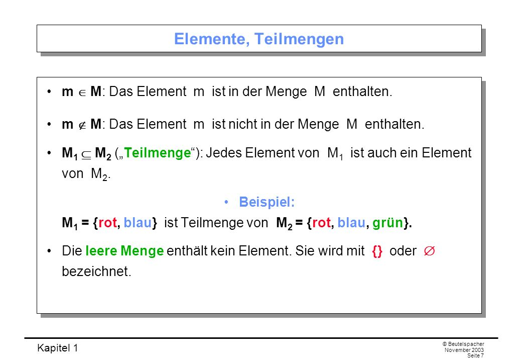 Elemente, Teilmengen m  M: Das Element m ist in der Menge M enthalten. m  M: Das Element m ist nicht in der Menge M enthalten.