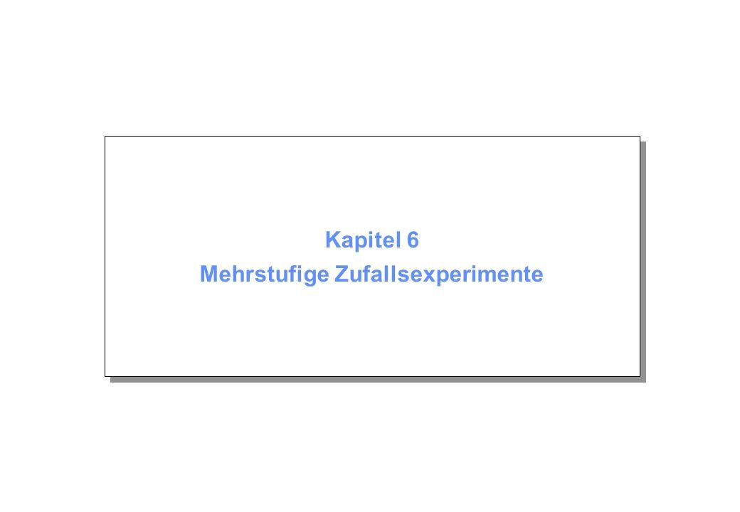 Kapitel 6 Mehrstufige Zufallsexperimente