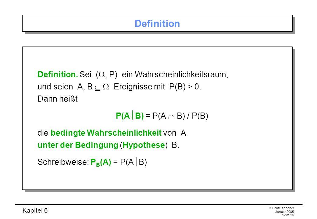 Definition Definition. Sei (W, P) ein Wahrscheinlichkeitsraum, und seien A, B  W Ereignisse mit P(B) > 0. Dann heißt.