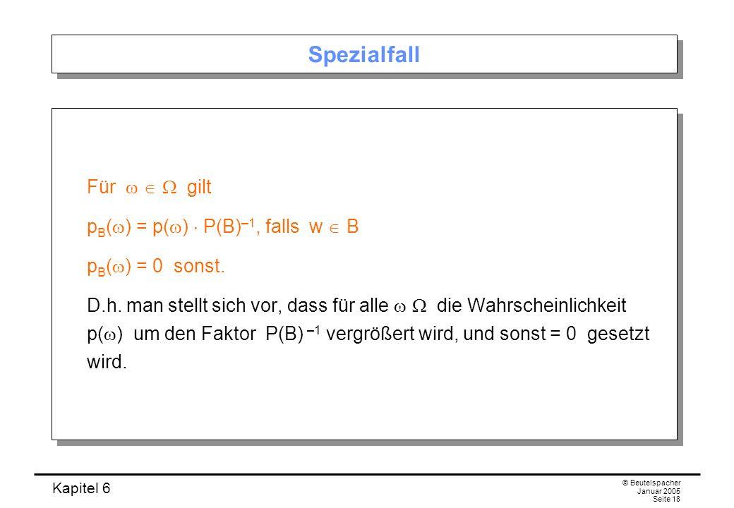 Spezialfall Für w  W gilt pB(w) = p(w)  P(B)–1, falls w  B