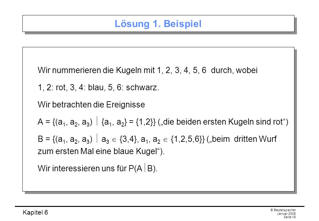 Lösung 1. Beispiel Wir nummerieren die Kugeln mit 1, 2, 3, 4, 5, 6 durch, wobei. 1, 2: rot, 3, 4: blau, 5, 6: schwarz.