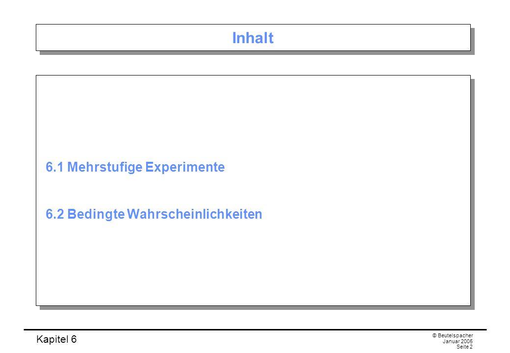 Inhalt 6.1 Mehrstufige Experimente 6.2 Bedingte Wahrscheinlichkeiten