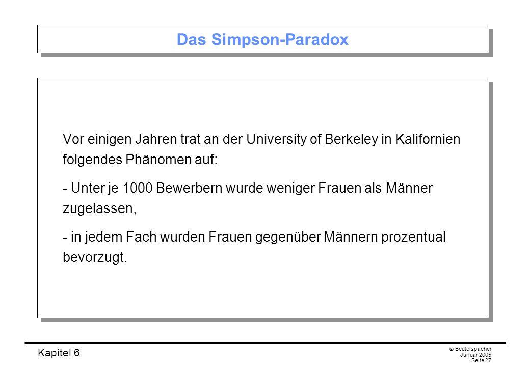 Das Simpson-Paradox Vor einigen Jahren trat an der University of Berkeley in Kalifornien folgendes Phänomen auf:
