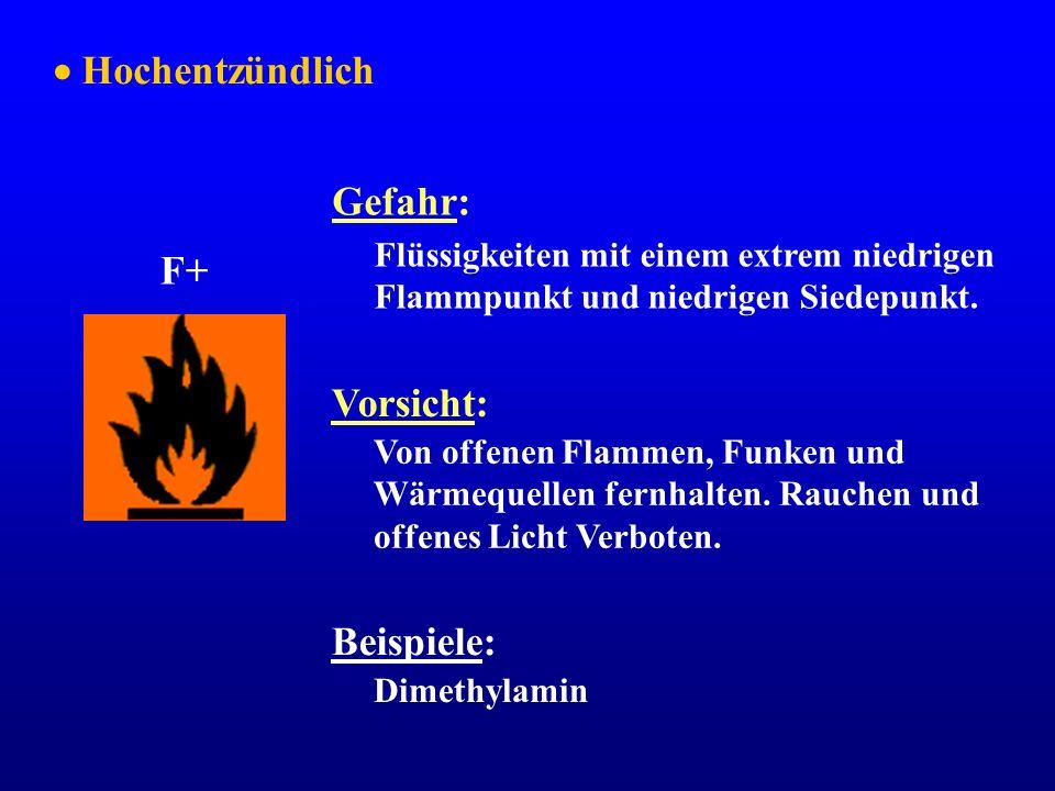  Hochentzündlich Gefahr: F+ Vorsicht: Beispiele: