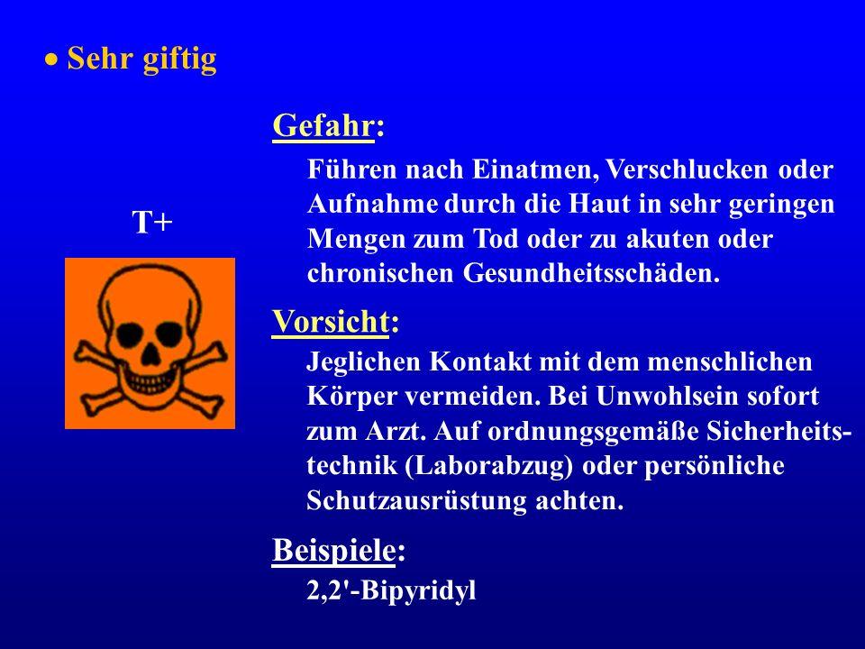  Sehr giftig Gefahr: T+ Vorsicht: Beispiele: