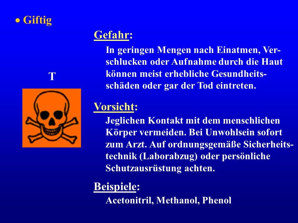  Giftig Gefahr: T Vorsicht: Beispiele: